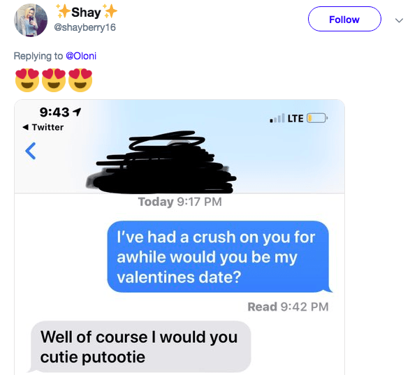 Text - Shay Follow @shayberry16 Replying to @Oloni 9:431 iLTE Twitter Today 9:17 PM I've had a crush on you for awhile would you be my valentines date? Read 9:42 PM Well of course I would you cutie putootie