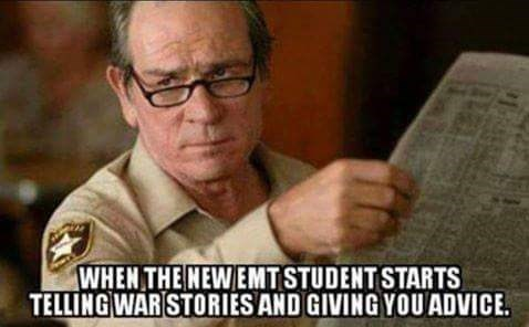 meme - Photo caption - WHEN THE NEWEMT STUDENT STARTS TELLINGWARSTORIES AND GIVING YOUADVICE