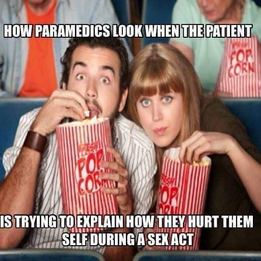 meme - Garmon - HOW PARAMEDICS LOOK WHEN THE PATIENT FOR CORN CONMN OP ISTRYING TO EXPLAIN HOW THEY HURT THEM SELF DURING A SEXACT ESH