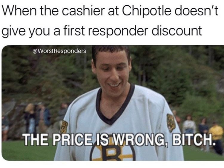 meme - Facial expression - When the cashier at Chipotle doesn't give you a first responder discount @WorstResponders THE PRICE IS WRONG, BITCH
