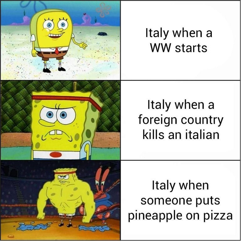 """Panels representing Spongebob getting more buff that read, """"Italy when a world war starts,"""" """"Italy when a foreign country kills an Italian,"""" and """"Italy when someone puts pineapple on pizza"""""""