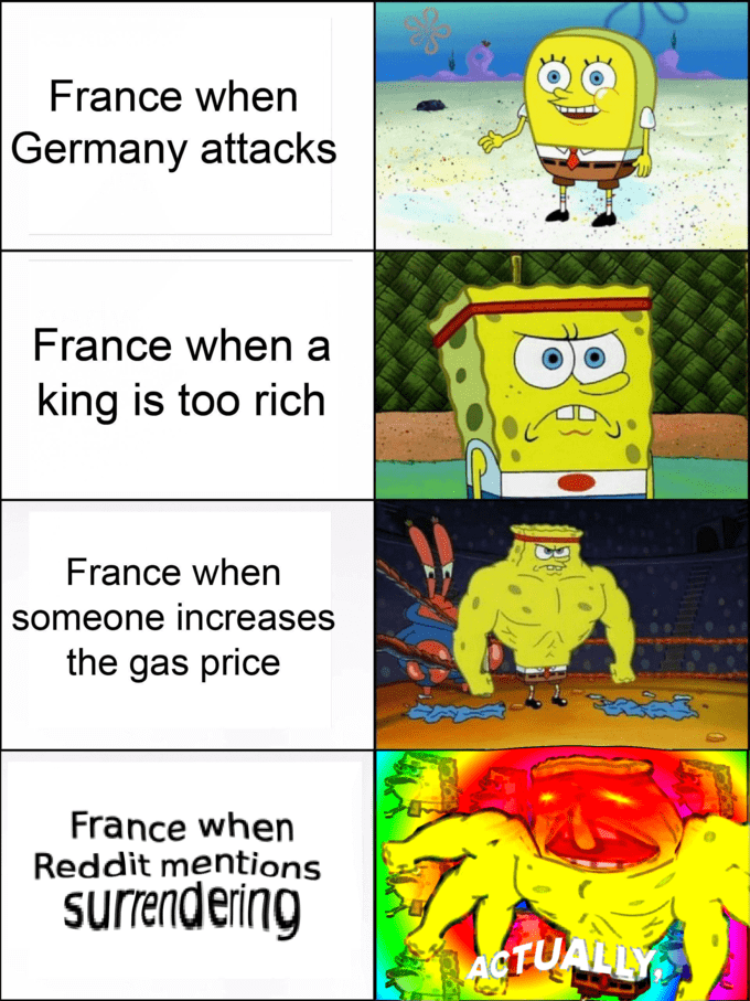 Cartoon - France when Germany attacks France when a king is too rich France when someone increases the gas price ఇడప్ France when Reddit mentions surrendering ACTUALILY