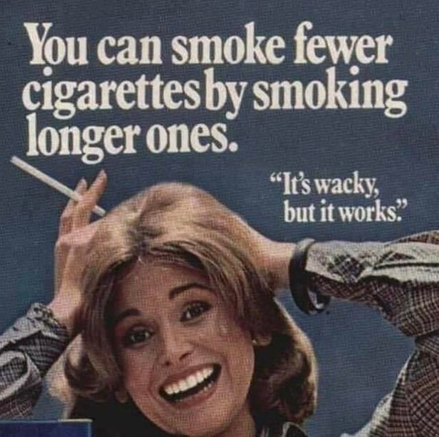 """old advertisement for smoking 50s woman holding cigarette smiling You can smoke fewer cigarettesby smoking longer ones. """"It's wacky, but it works."""""""