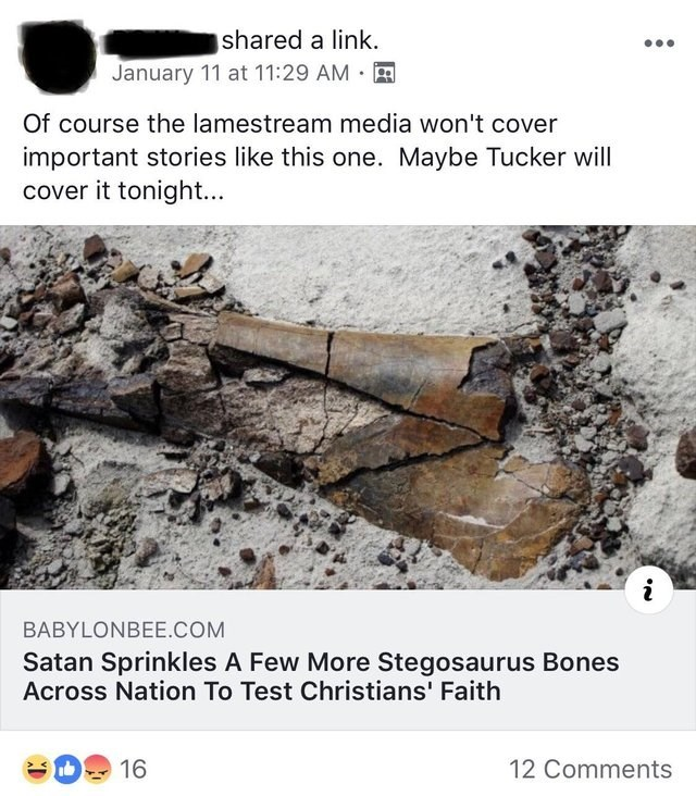 Adaptation - | shared a link. January 11 at 11:29 AM Of course the lamestream media won't cover important stories like this one. Maybe Tucker will cover it tonight... BABYLONBEE.COM Satan Sprinkles A Few More Stegosaurus Bones Across Nation To Test Christians' Faith 16 12 Comments