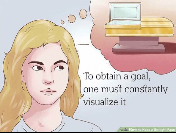 Face - To obtain a goal, one must constantly visualize it wiki How to Keep a Straight Face