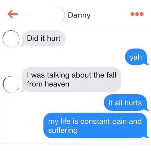 Text - Danny Did it hurt yah I was talking about the fall from heaven it all hurts my life is constant pain and suffering