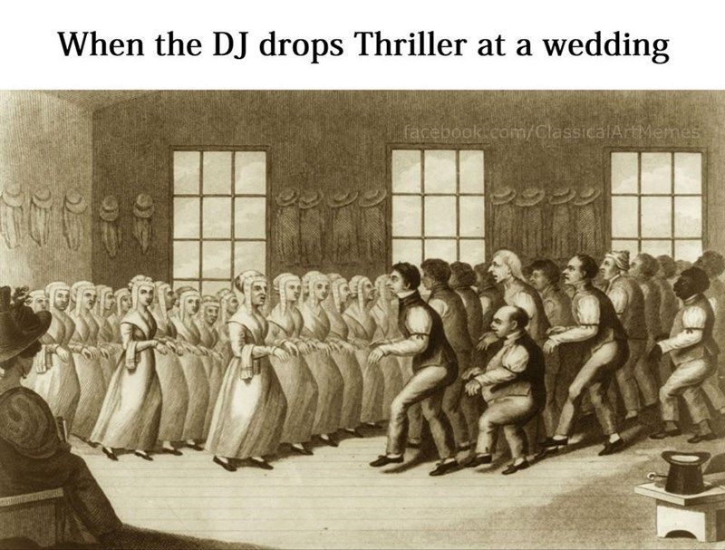 Text - When the DJ drops Thriller at a wedding facebook com/ClassicalArtMemes 2992
