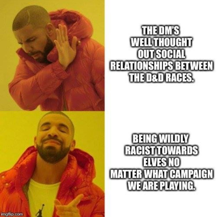 Yellow - THE OM'S WELL THOUGHT OUT SOCIAL RELATIONSHIPS BETWEEN THE D&D RACES BEING WILDLY RACIST TOWARDS ELVES NO MATTER WHAT CAMPAIGN WE ARE PLAYING imgflip.com