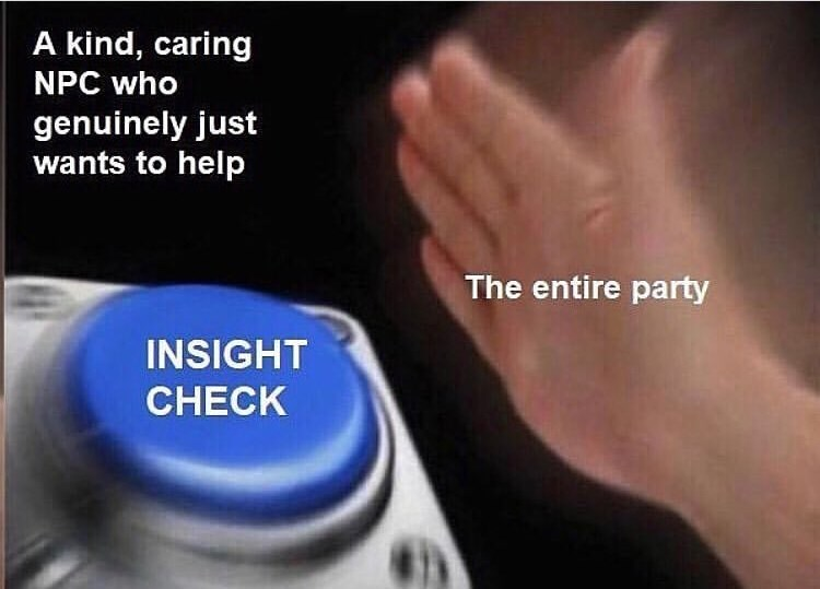 Text - A kind, caring NPC who genuinely just wants to help The entire party INSIGHT CHECK