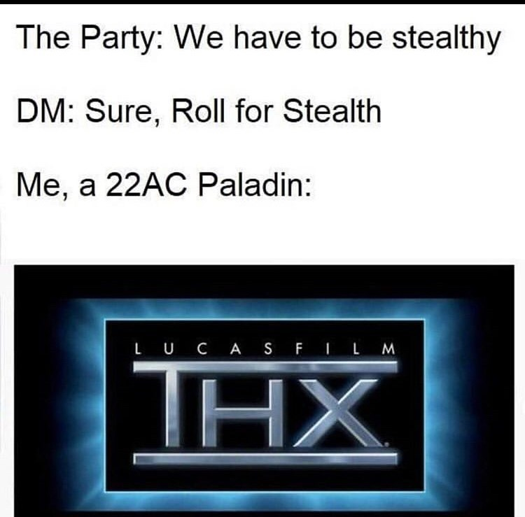 Text - The Party: We have to be stealthy DM: Sure, Roll for Stealth Me, a 22AC Paladin: LUCASFILM ΗΧ