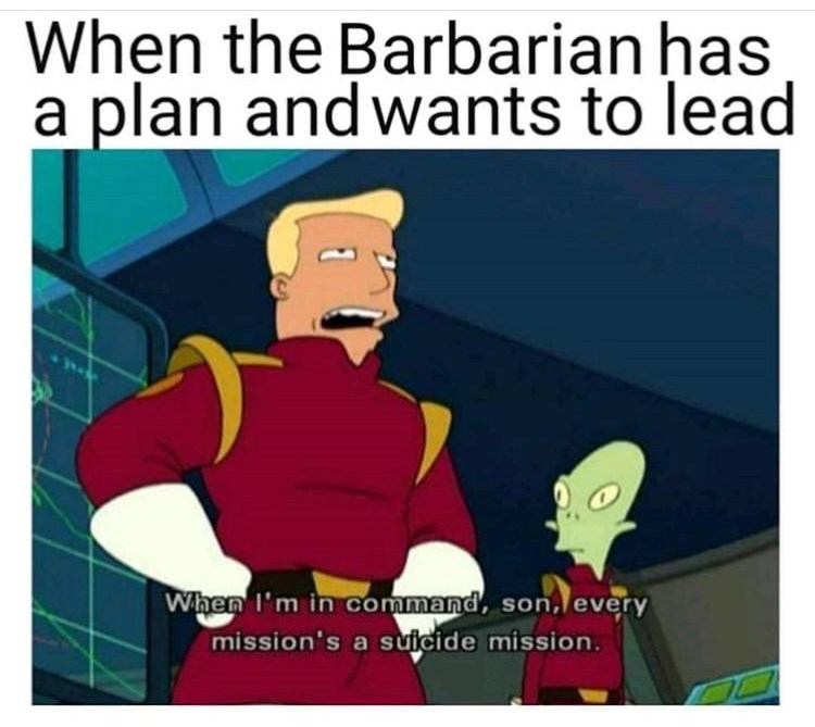Cartoon - When the Barbarian has a plan and wants to lead When I'm in command, son, every mission's a suicide mission.