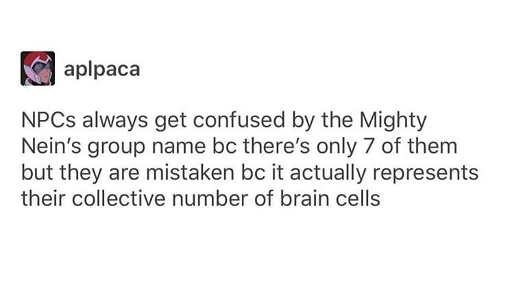 Text - aplpaca NPCS always get confused by the Mighty Nein's group name bc there's only 7 of them but they are mistaken bc it actually represents their collective number of brain cells