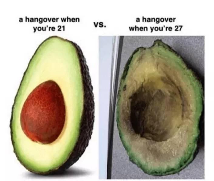 Avocado - a hangover when you're 21 a hangover when you're 27 vs.