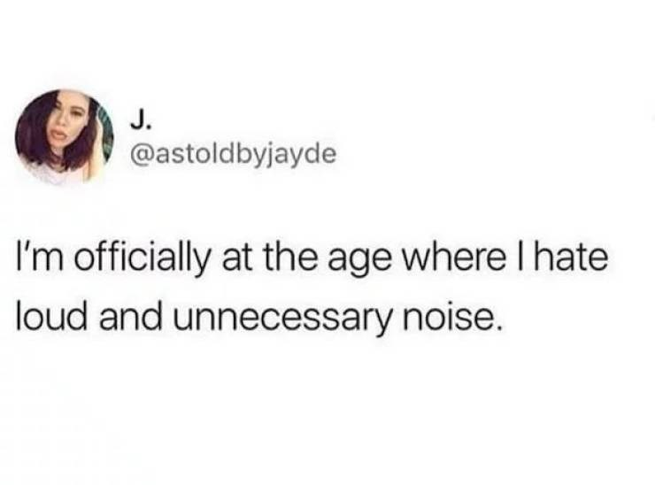 """Tweet that reads, """"I'm officially at the age where I hate loud and unnecessary noise"""""""