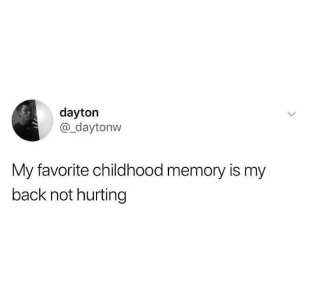 Text - dayton @ daytonw My favorite childhood memory is my back not hurting