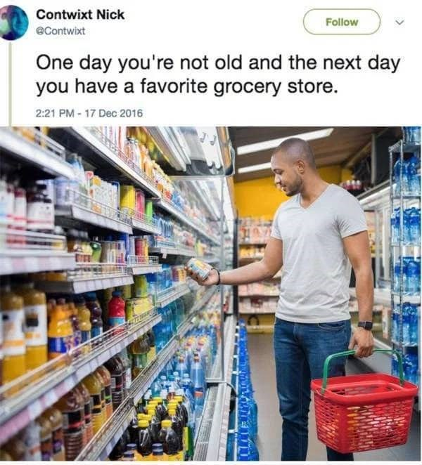 Product - Contwixt Nick Follow Contwixt One day you're not old and the next day you have a favorite grocery store. 2:21 PM-17 Dec 2016