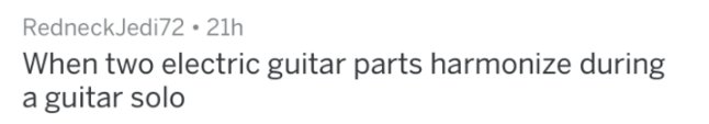 Text - RedneckJedi72 21h When two electric guitar parts harmonize during a guitar solo