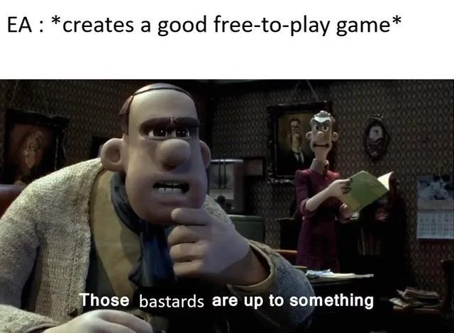 Photo caption - EA *creates a good free-to-play game Those bastards are up to something