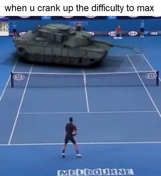 """Caption that reads, """"When you crank up the difficult to max"""" above a pic of a guy playing tennis against a tank"""