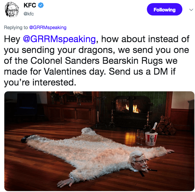 Text - KFC Following @kfc Replying to @GRRMspeaking Hey @GRRMspeaking, how about instead of you sending your dragons, we send you one of the Colonel Sanders Bearskin Rugs we made for Valentines day. Send us a DM if you're interested.