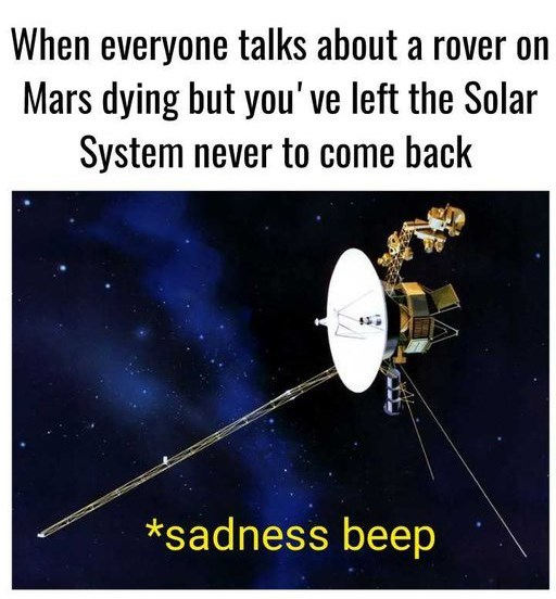 oppy meme - Text - When everyone talks about a rover on Mars dying but you've left the Solar System never to come back *sadness beep