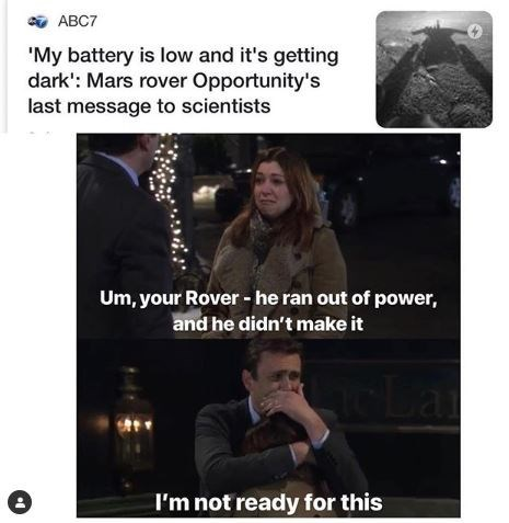 oppy meme - Text - ABC7 'My battery is low and it's getting dark': Mars rover Opportunity's last message to scientists Um, your Rover he ran out of power, and he didn't make it I'm not ready for this