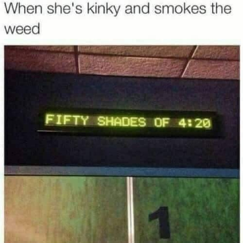 Text - When she's kinky and smokes the weed FIFTY SHADES OF 4:20 1