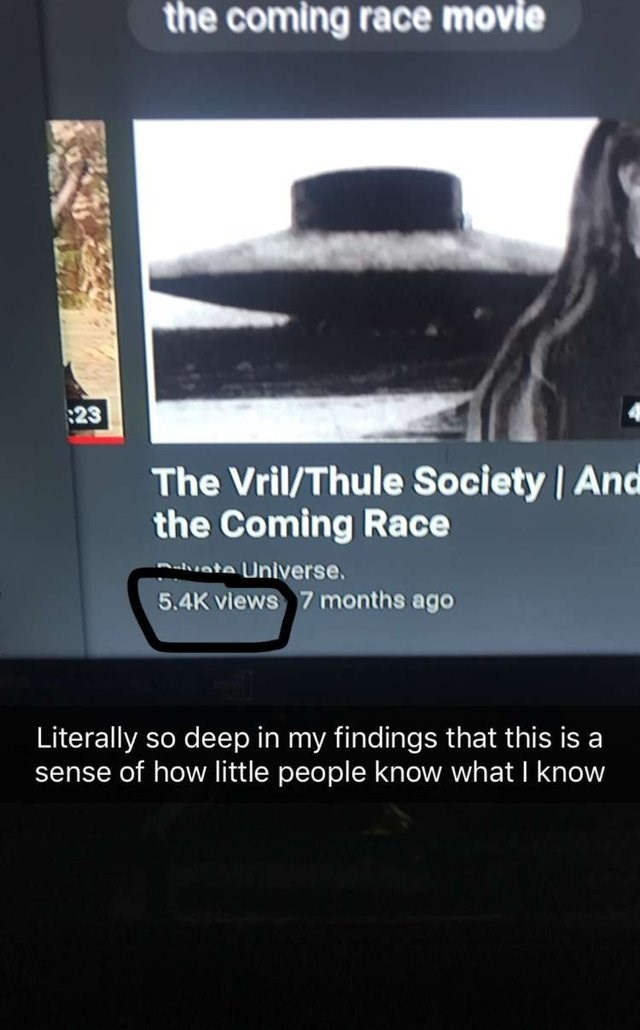Text - the coming race movie 23 The Vril/Thule Society And the Coming Race t Universe. 5.4K views 7 months ago Literally so deep in my findings that this is a sense of how little people know what I know