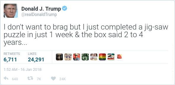 Text - Donald J. Trump @realDonald Trump I don't want to brag but I just completed a jig-saw puzzle in just 1 week & the box said 2 to 4 years... LIKES RETWEETS 6,711 24,291 1:52 AM -16 Jan 2018 7K 640 24K