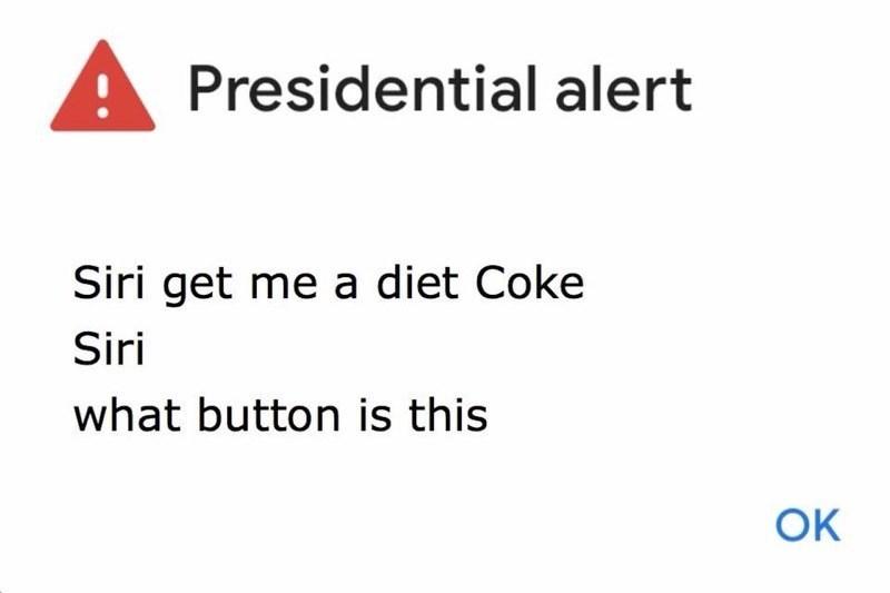 Text - APresidential alert Siri get me a diet Coke Siri what button is this OK