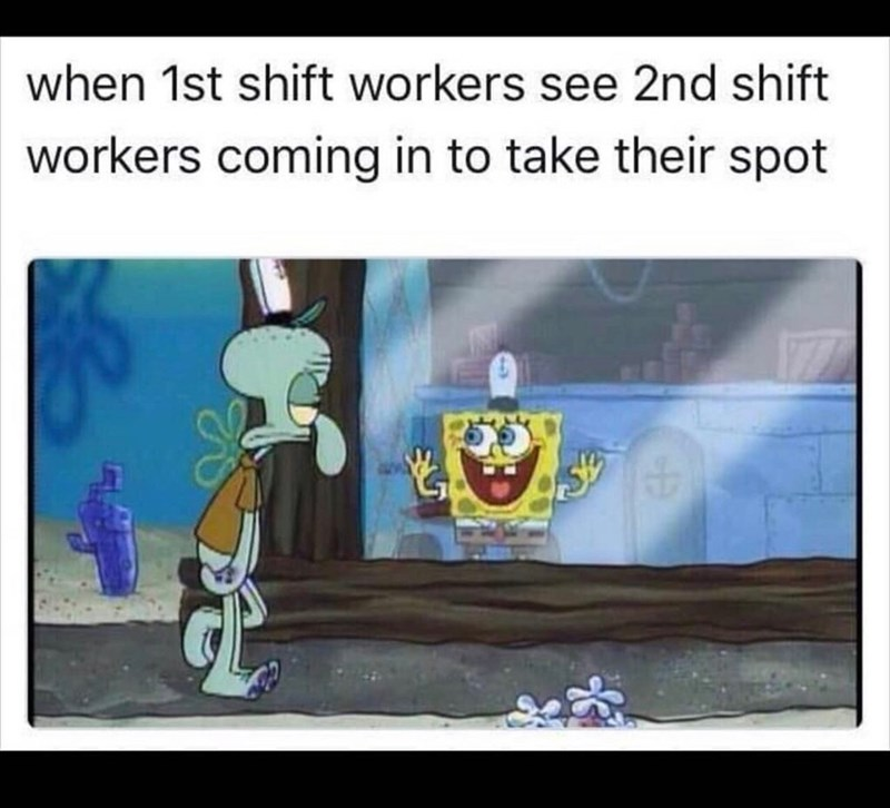 Cartoon - when 1st shift workers see 2nd shift workers coming in to take their spot
