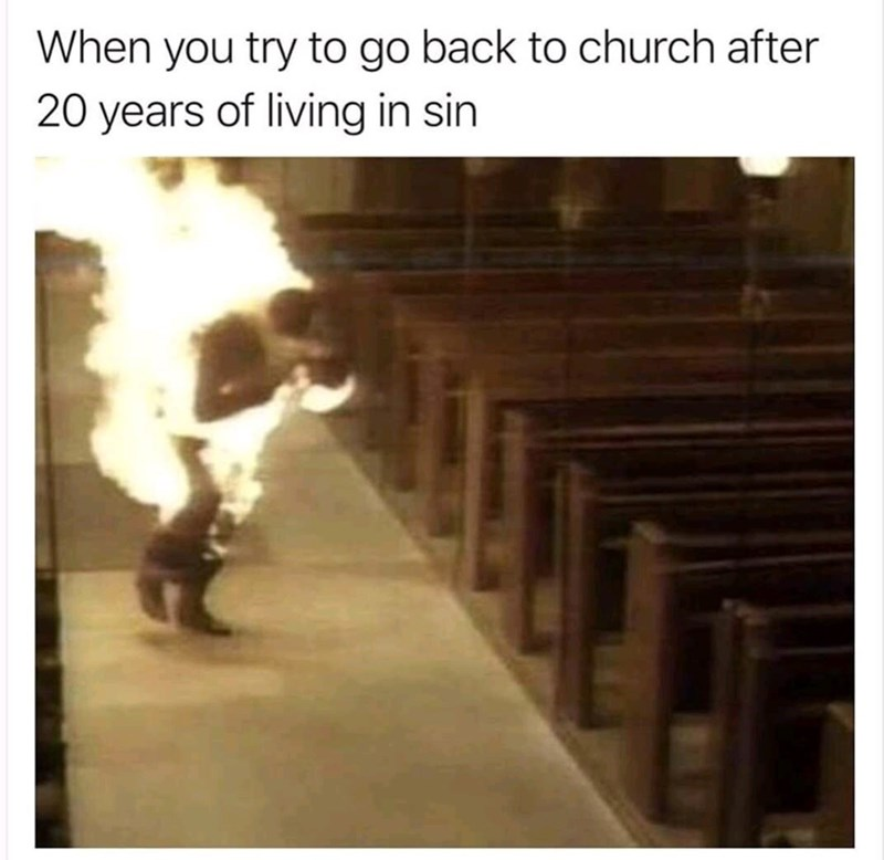 Photo caption - When you try to go back to church after 20 years of living in sin