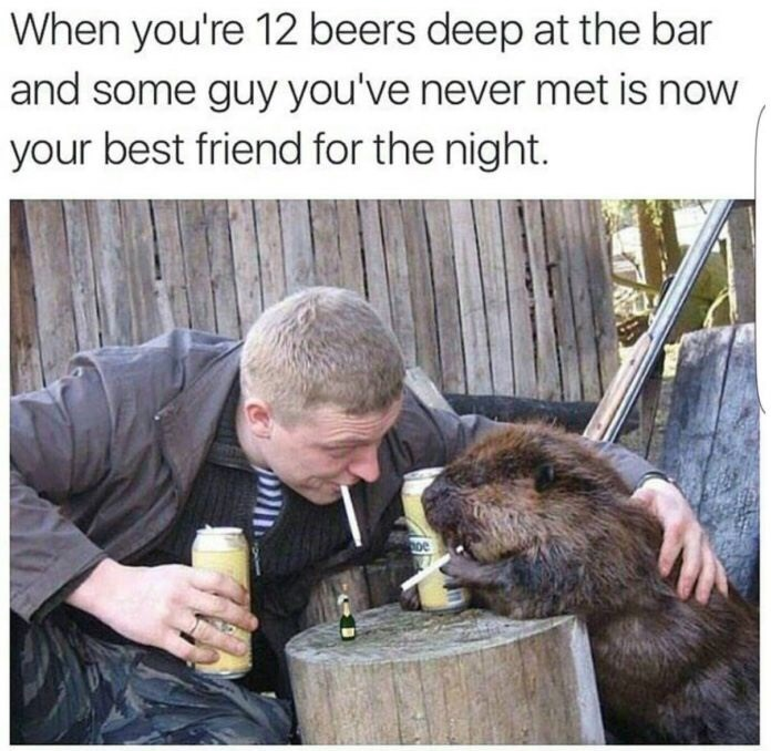 Photo caption - When you're 12 beers deep at the bar and some guy you've never met is now your best friend for the night.