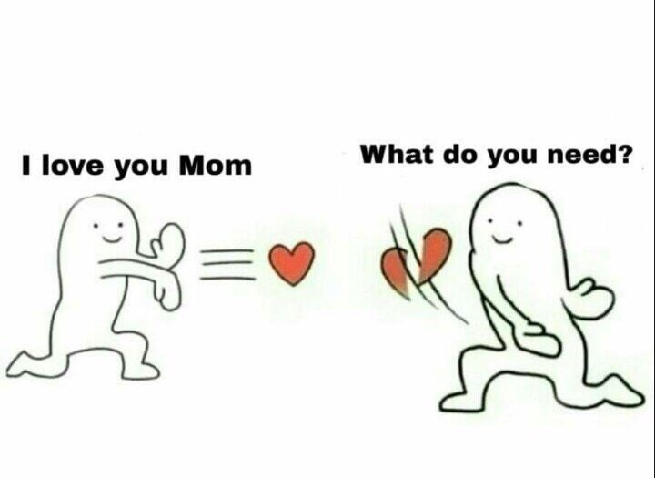"Cartoon of a kid saying ""I love you Mom"" running to the mom who says, ""What do you need?"""