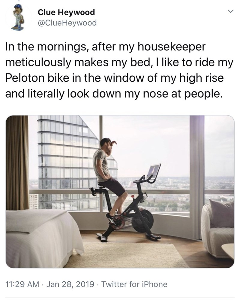 funny twitter posts about peloton bikes man on exercise bike In the mornings, after my housekeeper meticulously makes my bed, I like to ride my Peloton bike in the window of my high rise and literally look down my nose at people.