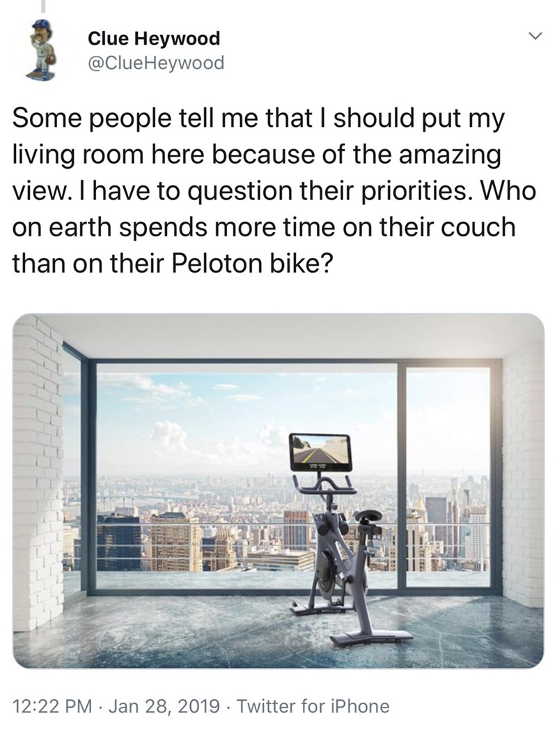 funny twitter posts about peloton bikes exercise bike in front of window Some people tell me that I should put my living room here because of the amazing view. I have to question their priorities. Who on earth spends more time on their couch than on their Peloton bike?