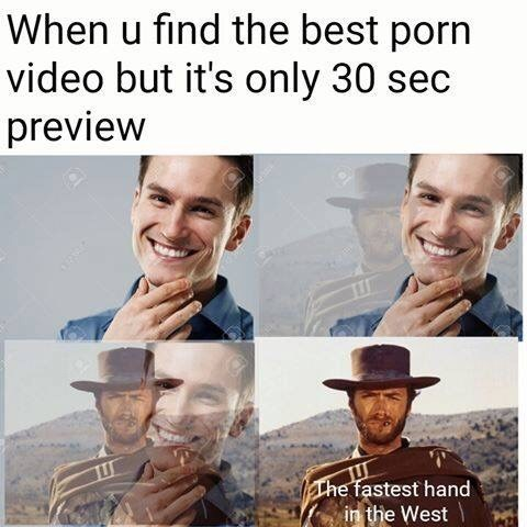 Facial expression - When u find the best porn video but it's only 30 sec preview The fastest hand in the West