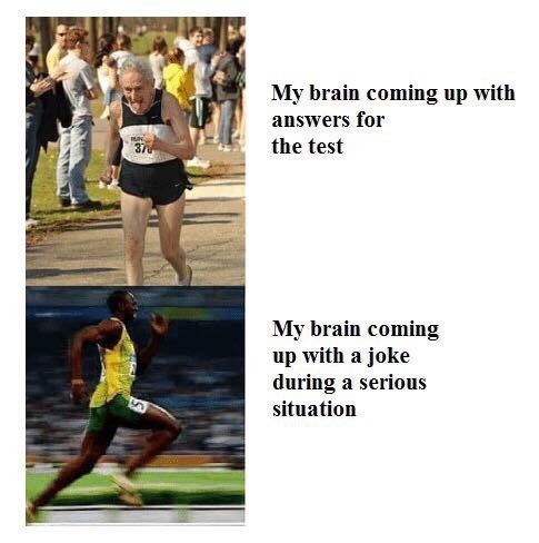 Running - My brain coming up with answers for the test 37 My brain coming up with a joke during a serious situation