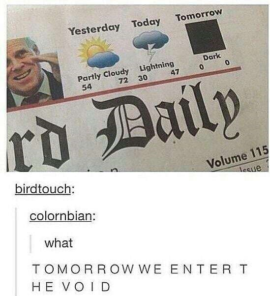 "Newspaper weather forecast that says tomorrow will be ""dark"" above a black box; Tumblr comment below reads, ""Tomorrow we enter the void"""