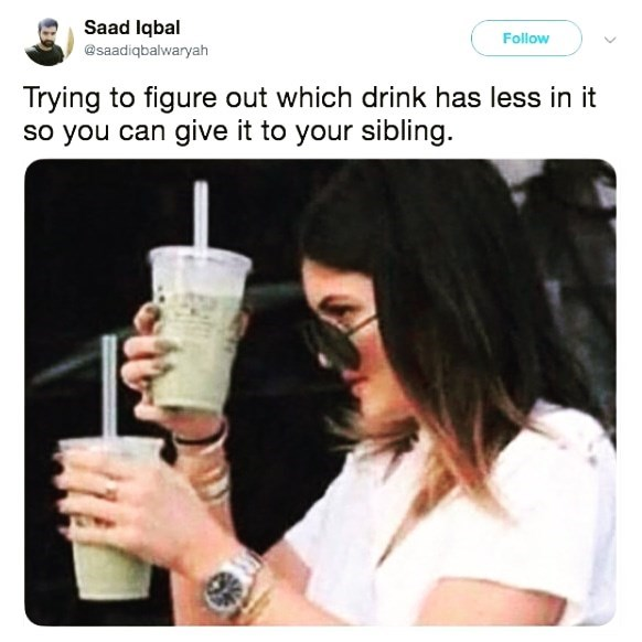 "Caption that reads, ""Trying to figure out which drink has less in it so you can give it to your sibling"" above a pic of Kylie Jenner inspecting two iced coffee drinks"