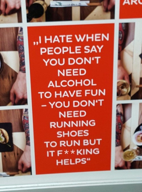 """meme - Text - ,HATE WHEN PEOPLE SAY YOU DON'T NEED ALCOHOL TO HAVE FUN -YOU DON'T NEED RUNNING SHOES TO RUN BUT IT F*KING HELPS"""""""