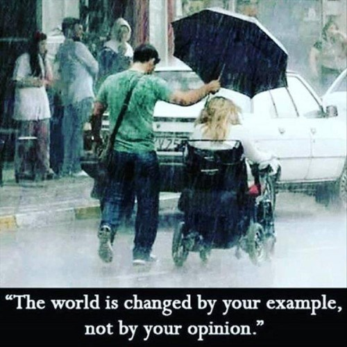 """meme - Rain - """"The world is changed by your example, not by your opinion."""""""