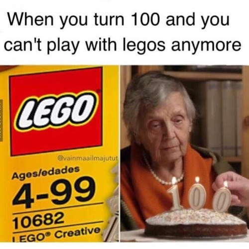 meme - Text - When you turn 100 and you can't play with legos anymore LEGO @vainmaailmajutut Ages/edades 4-99 10682 LEGO Creative