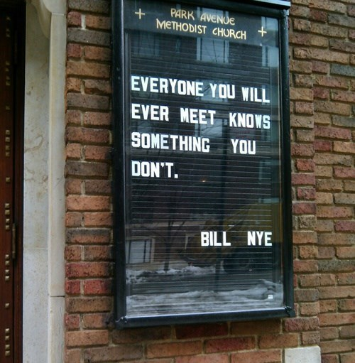 meme - Text - PARK AVENUE METHODIST CHURCH EVERYONE YOU WILL EVER MEET KNOWS SOMETHING YOU DON'T. BILL NYE