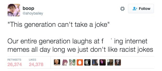 """meme - Text - boop @ahoybailey Follow """"This generation can't take a joke"""" ing internet Our entire generation laughs at f memes all day long we just don't like racist jokes RETWEETS LIKES 26,374 24,378"""