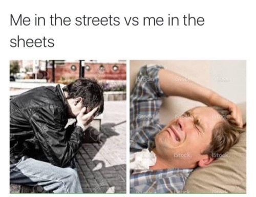 meme - Text - Me in the streets vs me in the sheets SCakn Sto IStock IStock