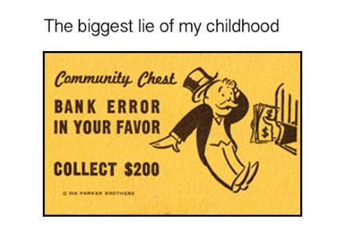 meme - Text - The biggest lie of my childhood Community Chest BANK ERROR IN YOUR FAVOR COLLECT $200 we PARKER paOTHERS