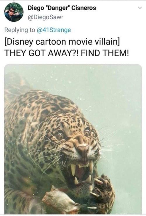 "Jaguar - Diego ""Danger"" Cisneros @DiegoSawr Replying to @41 Strange [Disney cartoon movie villain] THEY GOT AWAY?! FIND THEM!"