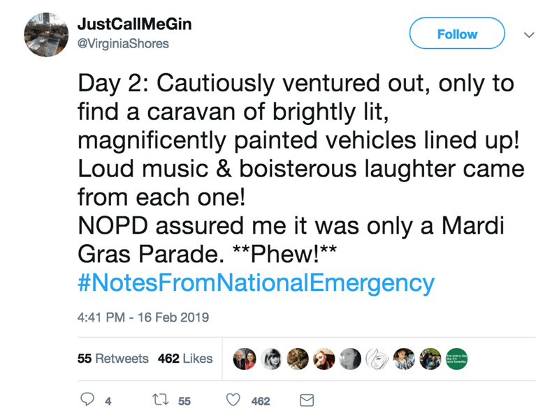 screenshot of twitter post about national emergency Day 2: Cautiously ventured out, only to find a caravan of brightly lit, magnificently painted vehicles lined up! Loud music & boisterous laughter came from each one! NOPD assured me it was only a Mardi Gras Parade. **Phew!** #NotesFromNationalEmergency