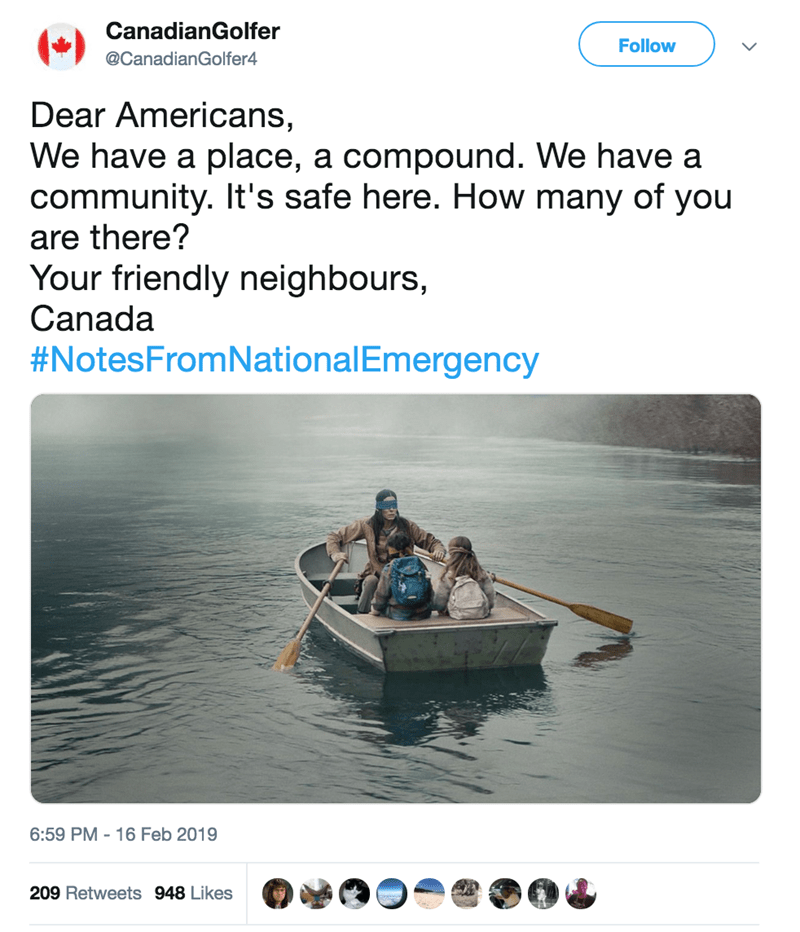 screenshot of twitter post about national emergency picture of birdbox people in boat CanadianGolfer Follow @CanadianGolfer4 Dear Americans, We have a place, a compound. We have a community. It's safe here. How many of you are there? Your friendly neighbours, Canada #NotesFromNationalEmergency